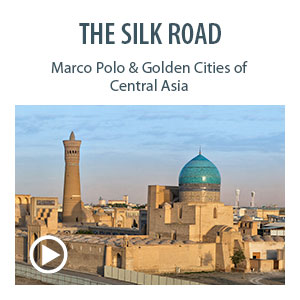 The Silk Road: Marco Polo & Golden Cities of Central Asia